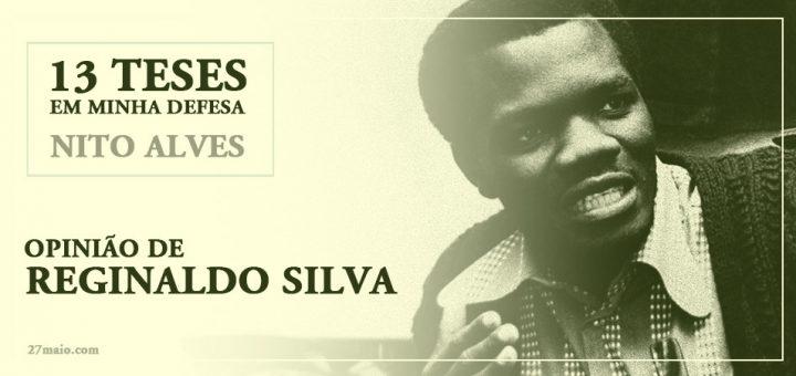 13 Teses em minha Defesa de Nito Alves- Opinião de Reginaldo Silva