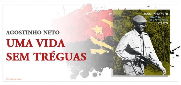 Agostinho Neto, uma vida sem tréguas