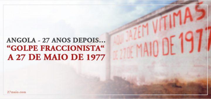 """Angola - 27 anos depois … """"Golpe fraccionista"""" a 27 de Maio de 1977"""