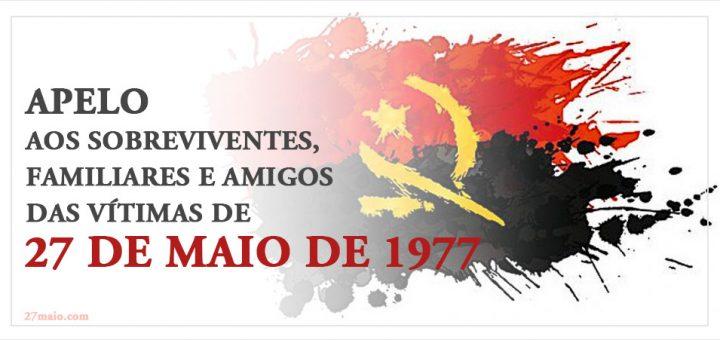 Apelo aos sobreviventes, familiares e amigos das vítimas de 27 de Maio de 1977