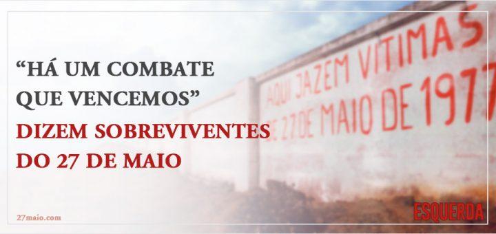"""""""Há um combate que vencemos"""", dizem sobreviventes do 27 de Maio"""