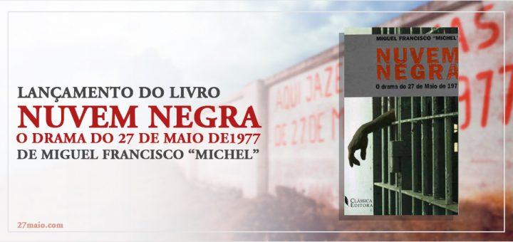 """Lançamento do Livro """"Nuvem Negra – O Drama do 27 de Maio de 1977"""" de Miguel Francisco """"Michel"""""""