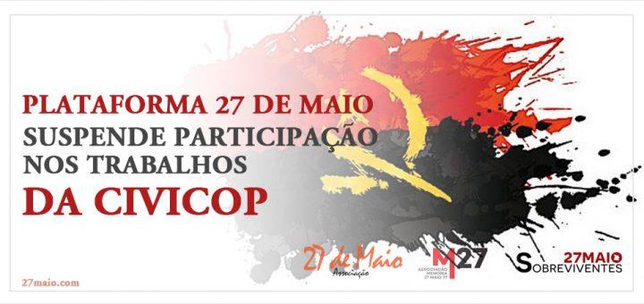 Plataforma 27 de Maio suspende participação nos trabalhos da CIVICOP