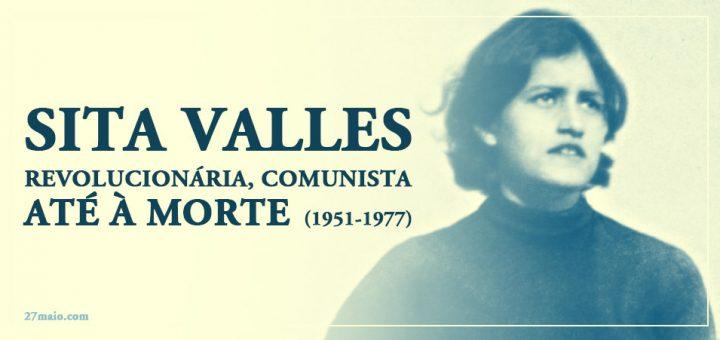 Sita Valles - Revolucionária, Comunista até à Morte (1951-1977)