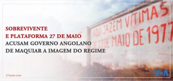 Sobrevivente e Plataforma 27 de Maio acusam Governo angolano de maquiar a imagem do regime